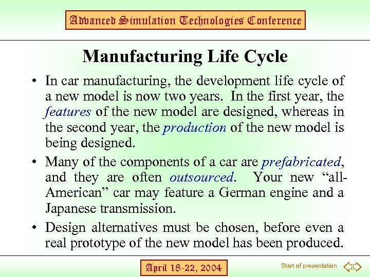 Advanced Simulation Technologies Conference Manufacturing Life Cycle • In car manufacturing, the development life
