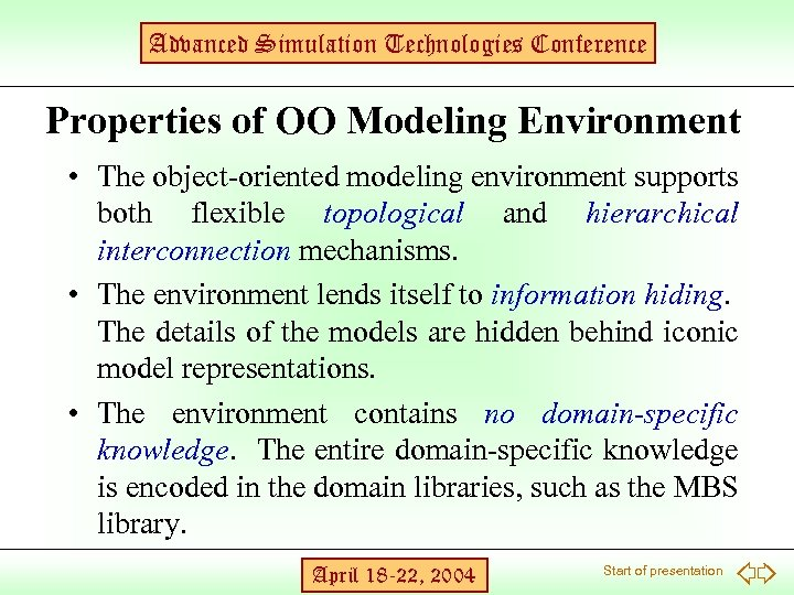 Advanced Simulation Technologies Conference Properties of OO Modeling Environment • The object-oriented modeling environment