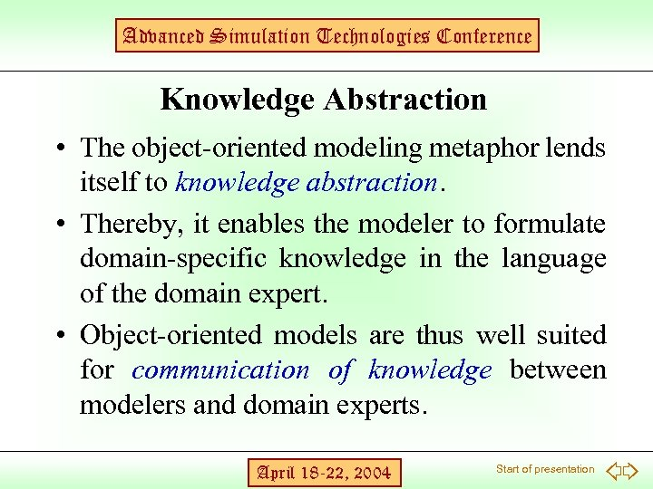 Advanced Simulation Technologies Conference Knowledge Abstraction • The object-oriented modeling metaphor lends itself to