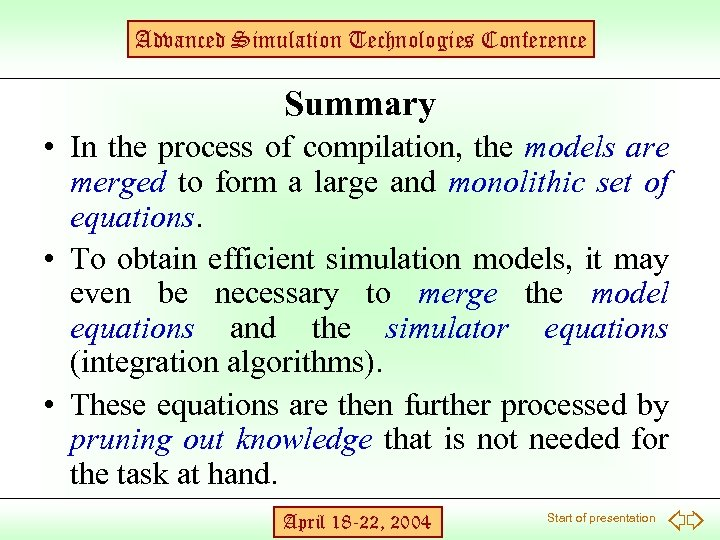 Advanced Simulation Technologies Conference Summary • In the process of compilation, the models are