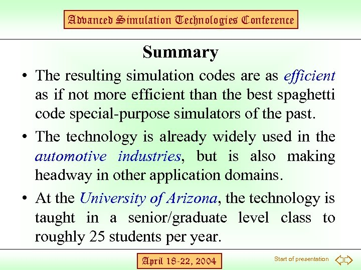 Advanced Simulation Technologies Conference Summary • The resulting simulation codes are as efficient as