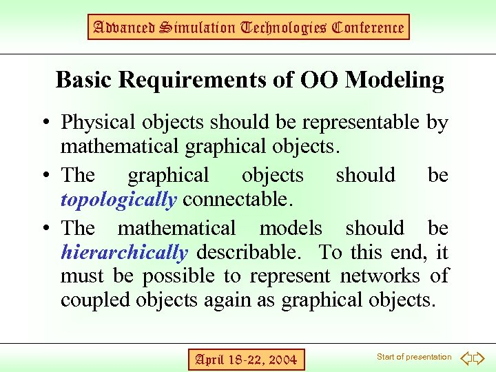 Advanced Simulation Technologies Conference Basic Requirements of OO Modeling • Physical objects should be