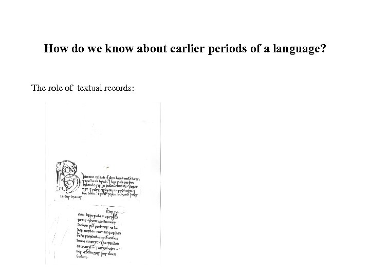 How do we know about earlier periods of a language? The role of textual