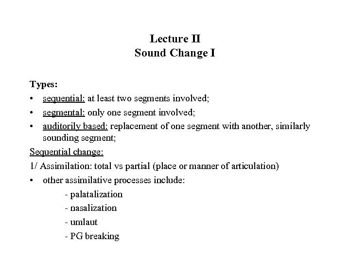Lecture II Sound Change I Types: • sequential: at least two segments involved; •
