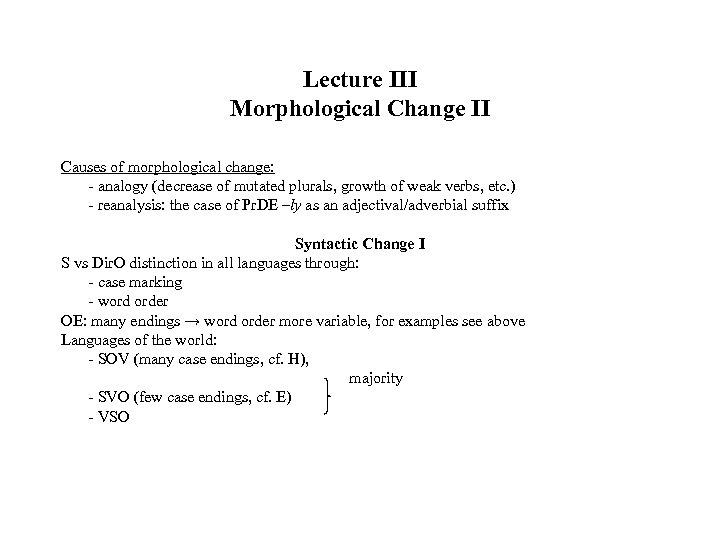 Lecture III Morphological Change II Causes of morphological change: - analogy (decrease of mutated
