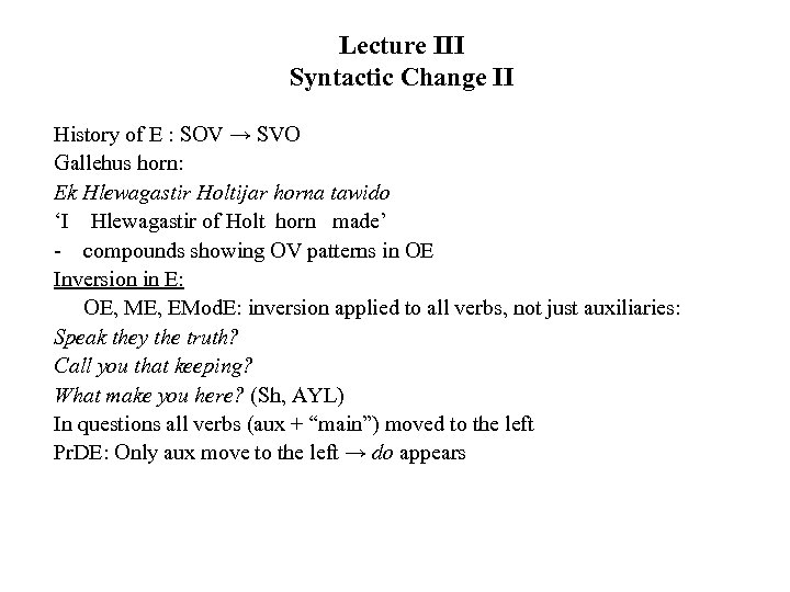 Lecture III Syntactic Change II History of E : SOV → SVO Gallehus horn:
