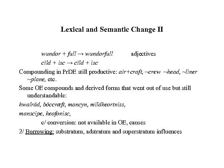 Lexical and Semantic Change II wundor + full → wundorfull adjectives cīld + isc