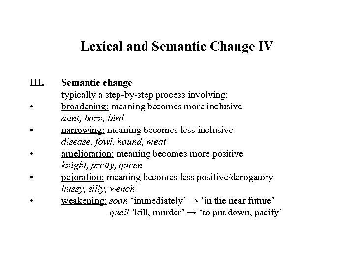 Lexical and Semantic Change IV III. • • • Semantic change typically a step-by-step
