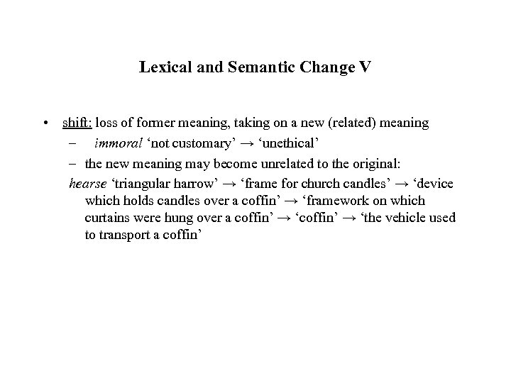 Lexical and Semantic Change V • shift: loss of former meaning, taking on a