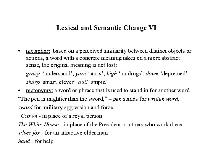 Lexical and Semantic Change VI • metaphor: based on a perceived similarity between distinct