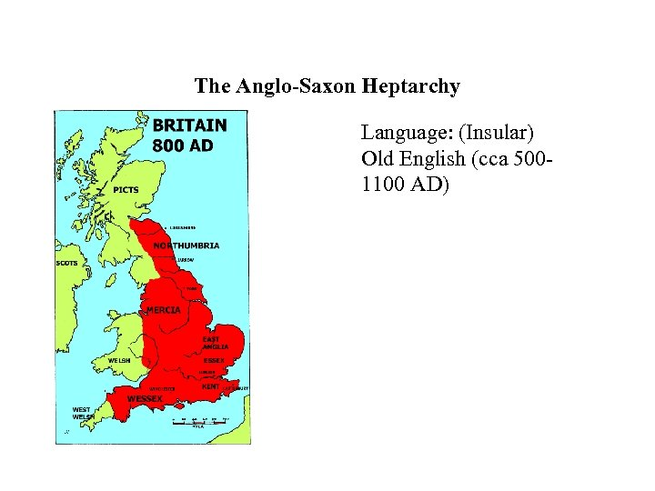 The Anglo-Saxon Heptarchy Language: (Insular) Old English (cca 5001100 AD)