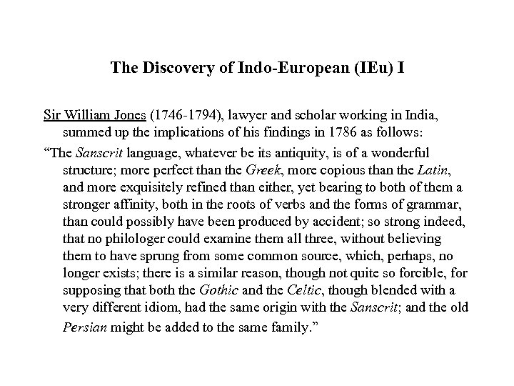 The Discovery of Indo-European (IEu) I Sir William Jones (1746 -1794), lawyer and scholar