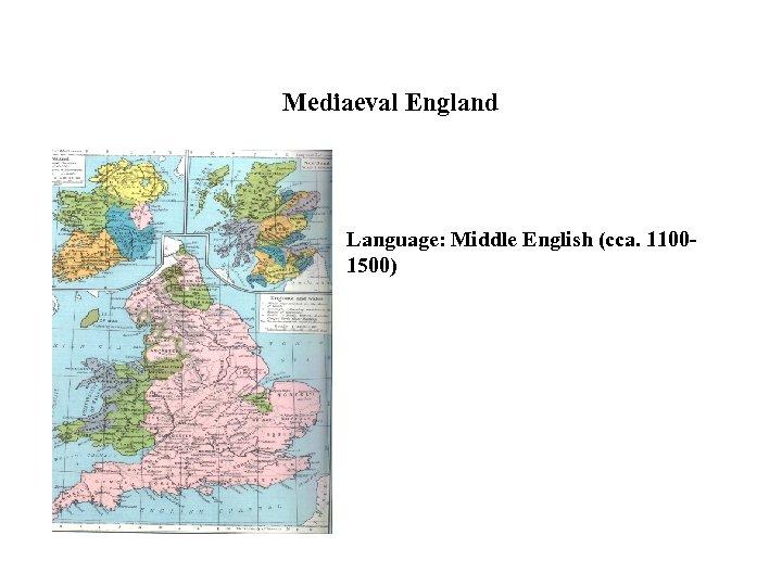 Mediaeval England Language: Middle English (cca. 11001500)