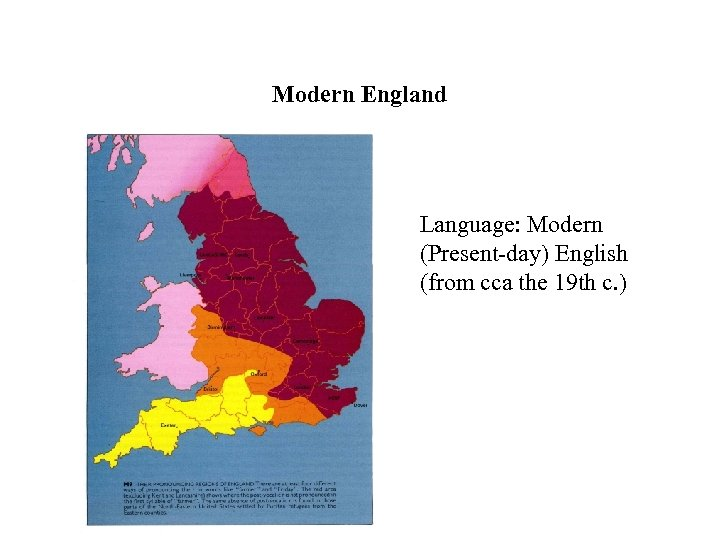 Modern England Language: Modern (Present-day) English (from cca the 19 th c. )
