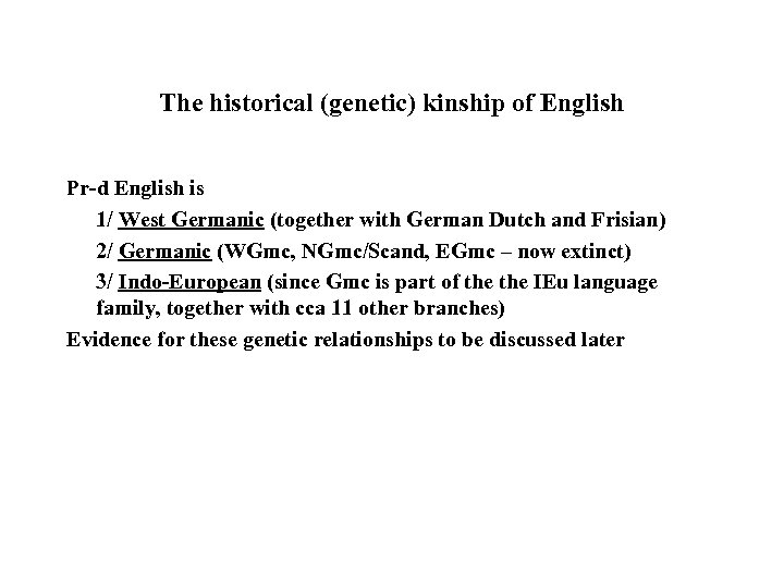 The historical (genetic) kinship of English Pr-d English is 1/ West Germanic (together with