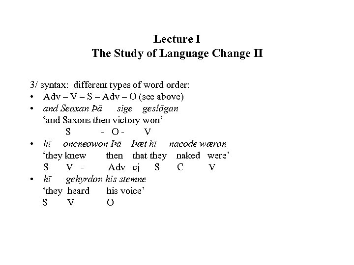 Lecture I The Study of Language Change II 3/ syntax: different types of word