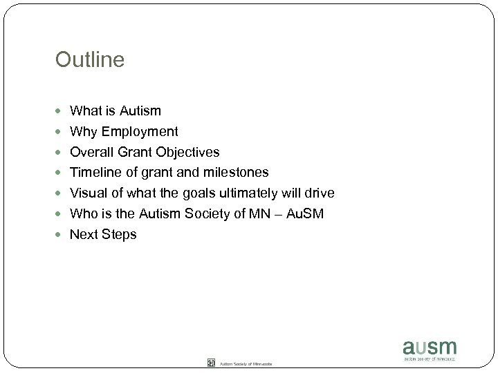 Outline What is Autism Why Employment Overall Grant Objectives Timeline of grant and milestones