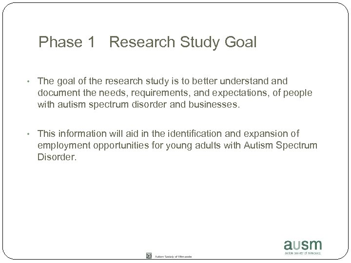Phase 1 Research Study Goal • The goal of the research study is to