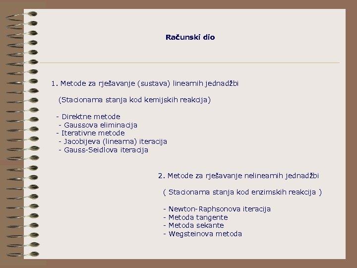 Računski dio 1. Metode za rješavanje (sustava) linearnih jednadžbi (Stacionarna stanja kod kemijskih reakcija)