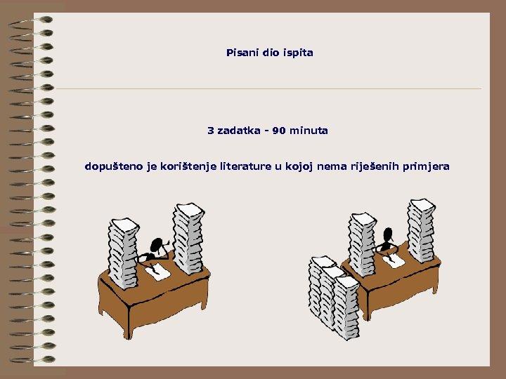 Pisani dio ispita 3 zadatka - 90 minuta dopušteno je korištenje literature u kojoj