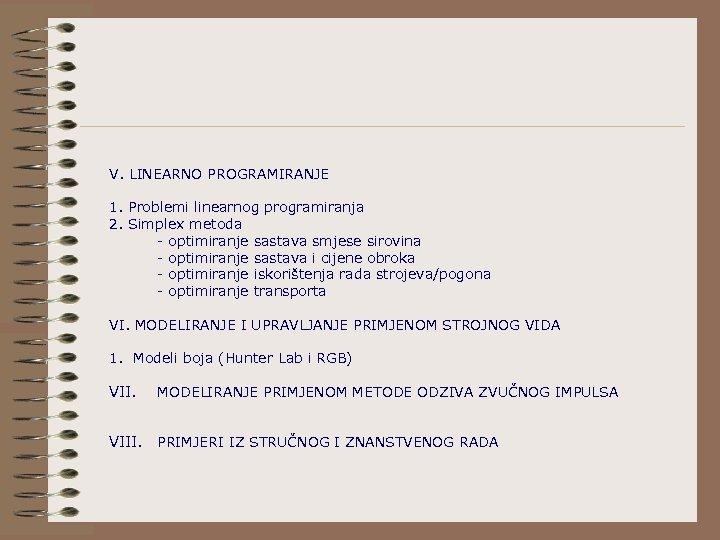V. LINEARNO PROGRAMIRANJE 1. Problemi linearnog programiranja 2. Simplex metoda - optimiranje sastava smjese