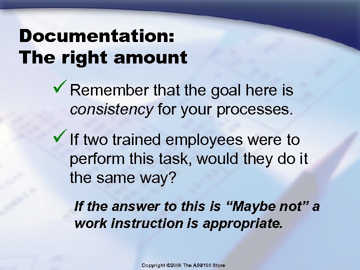 Documentation: The right amount ü Remember that the goal here is consistency for your