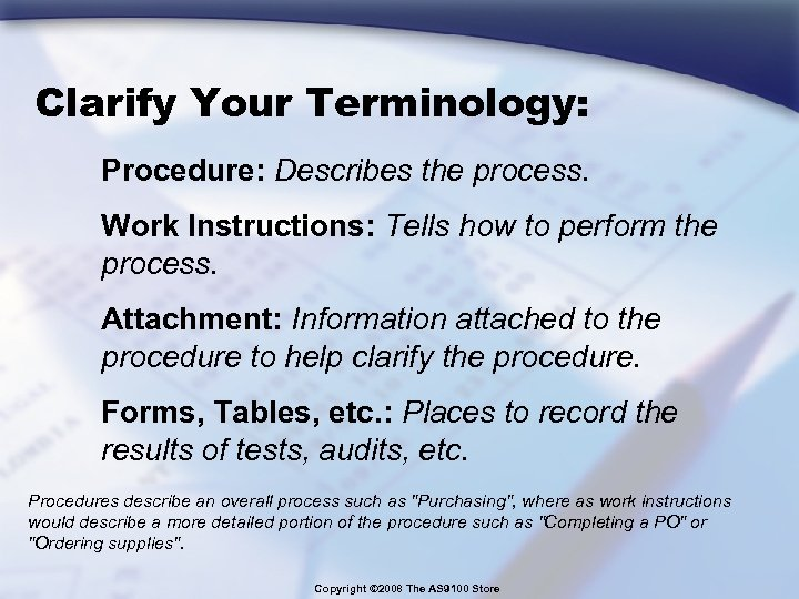Clarify Your Terminology: Procedure: Describes the process. Work Instructions: Tells how to perform the