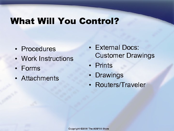 What Will You Control? • • Procedures Work Instructions Forms Attachments • External Docs: