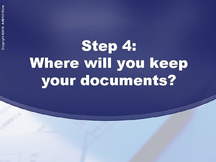 Copyright © 2008 AS 9100 Store Step 4: Where will you keep your documents?