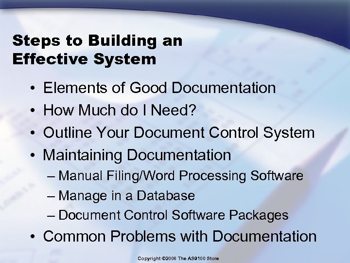Steps to Building an Effective System • • Elements of Good Documentation How Much