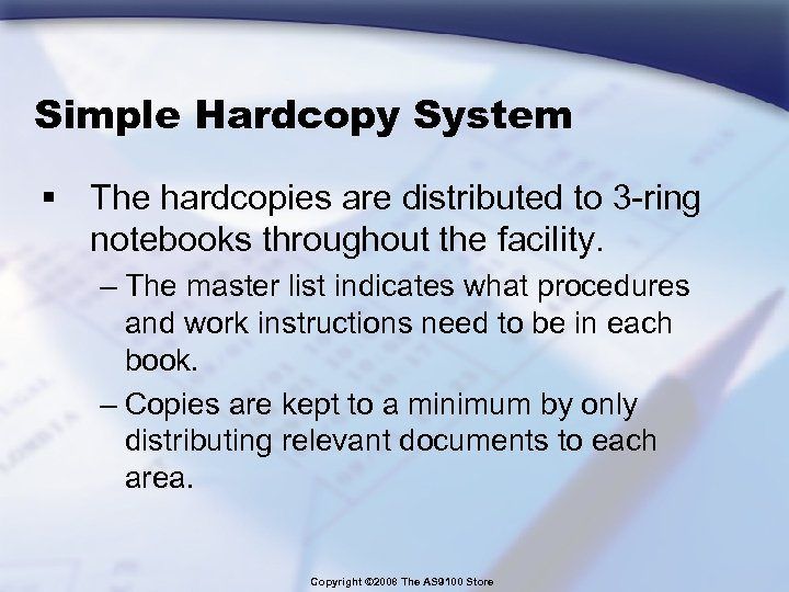 Simple Hardcopy System § The hardcopies are distributed to 3 -ring notebooks throughout the