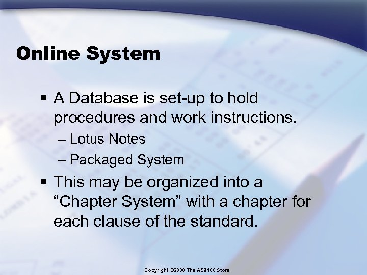 Online System § A Database is set-up to hold procedures and work instructions. –