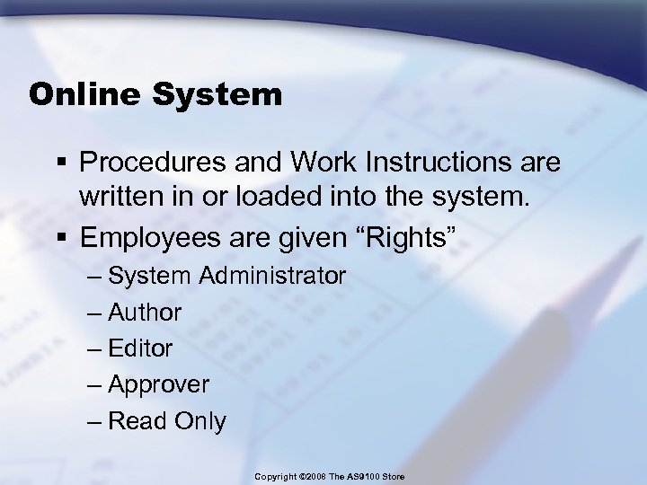 Online System § Procedures and Work Instructions are written in or loaded into the