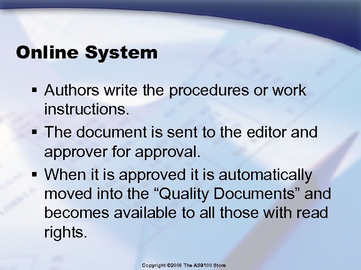 Online System § Authors write the procedures or work instructions. § The document is