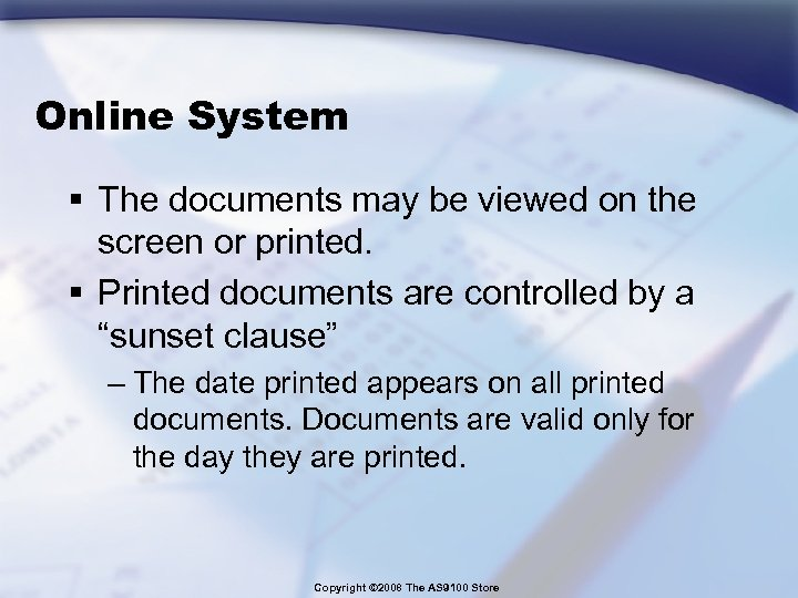 Online System § The documents may be viewed on the screen or printed. §