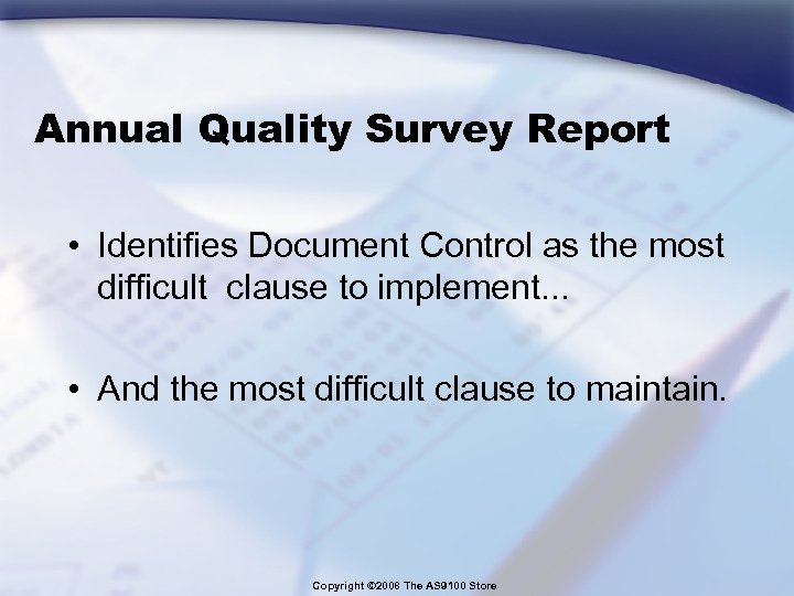 Annual Quality Survey Report • Identifies Document Control as the most difficult clause to