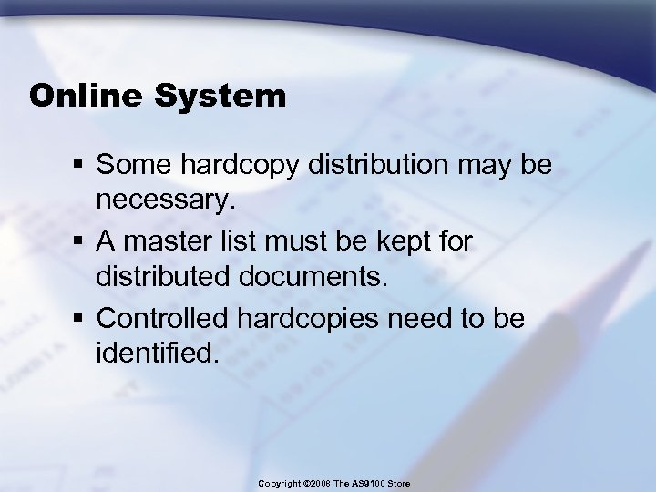 Online System § Some hardcopy distribution may be necessary. § A master list must