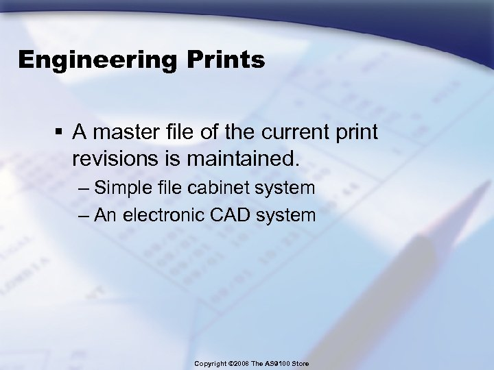 Engineering Prints § A master file of the current print revisions is maintained. –