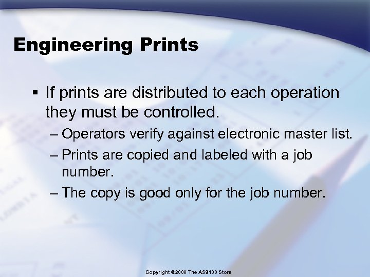 Engineering Prints § If prints are distributed to each operation they must be controlled.