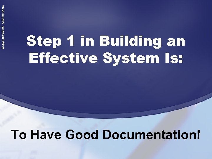 Copyright © 2008 AS 9100 Store Step 1 in Building an Effective System Is: