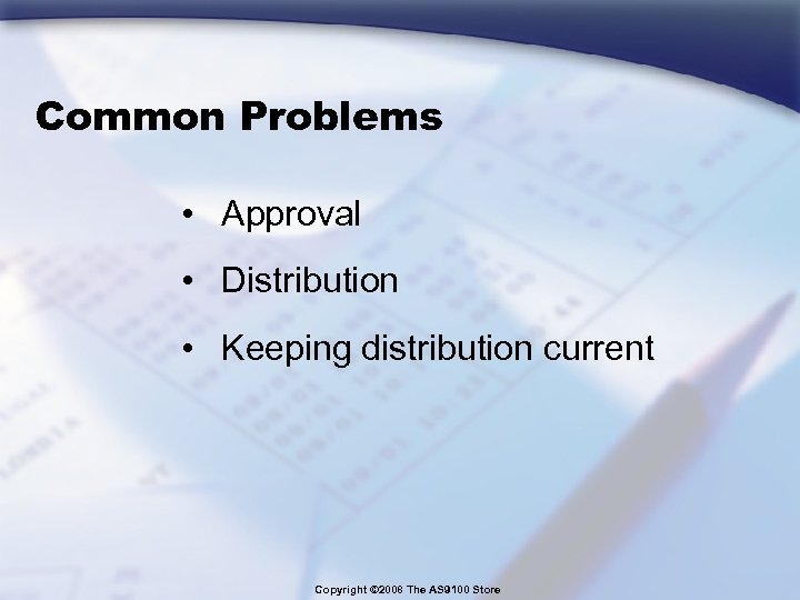 Common Problems • Approval • Distribution • Keeping distribution current Copyright © 2008 The