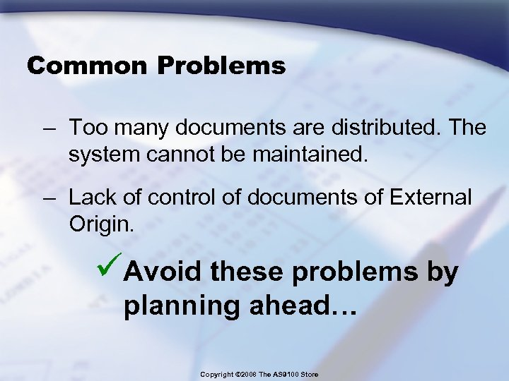 Common Problems – Too many documents are distributed. The system cannot be maintained. –