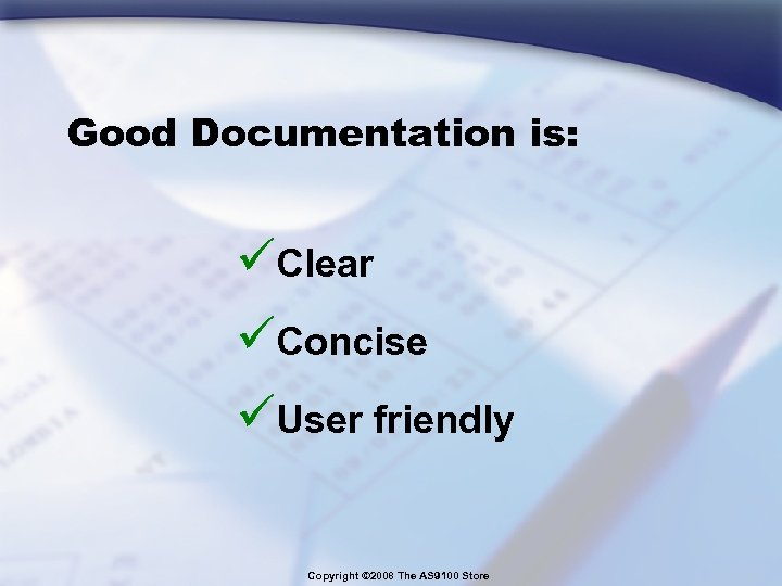 Good Documentation is: üClear üConcise üUser friendly Copyright © 2008 The AS 9100 Store