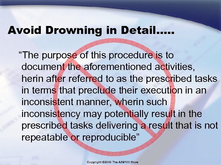 "Avoid Drowning in Detail…. . ""The purpose of this procedure is to document the"