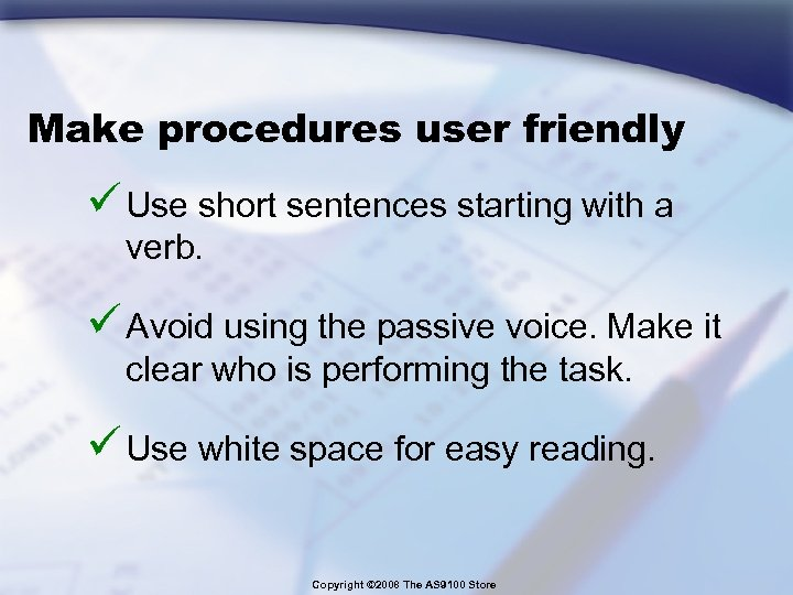 Make procedures user friendly ü Use short sentences starting with a verb. ü Avoid