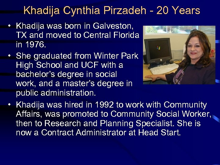 Khadija Cynthia Pirzadeh - 20 Years • Khadija was born in Galveston, TX and