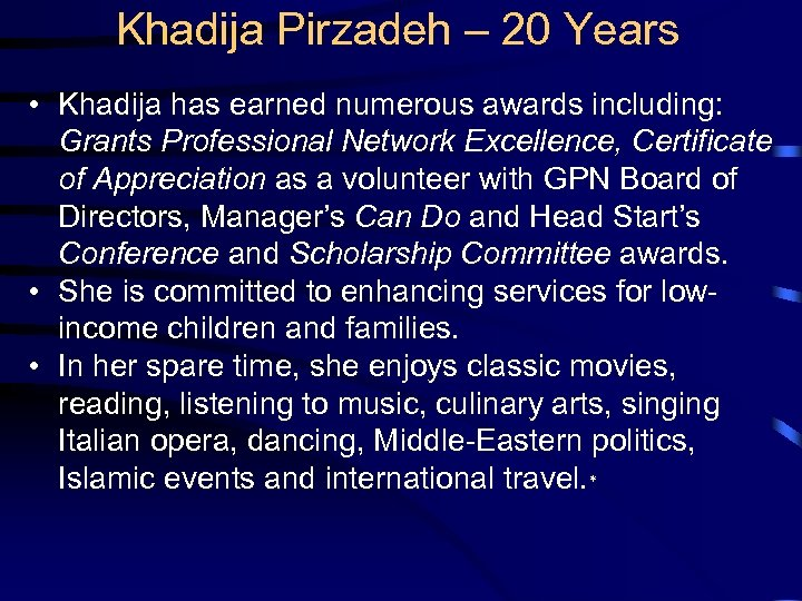 Khadija Pirzadeh – 20 Years • Khadija has earned numerous awards including: Grants Professional