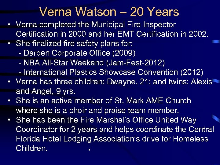 Verna Watson – 20 Years • Verna completed the Municipal Fire Inspector Certification in
