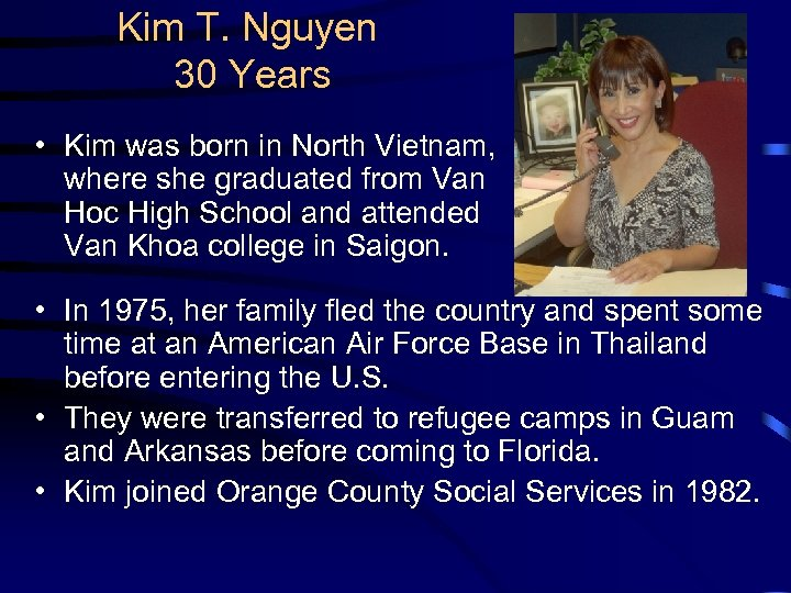 Kim T. Nguyen 30 Years • Kim was born in North Vietnam, where she