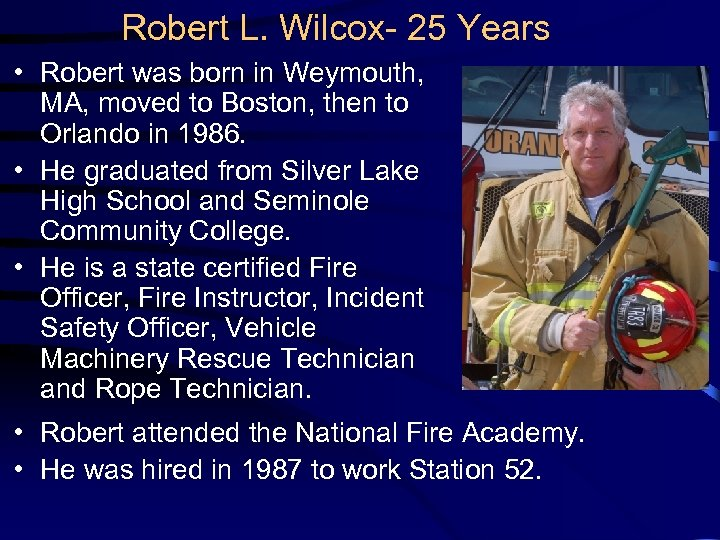 Robert L. Wilcox- 25 Years • Robert was born in Weymouth, MA, moved to